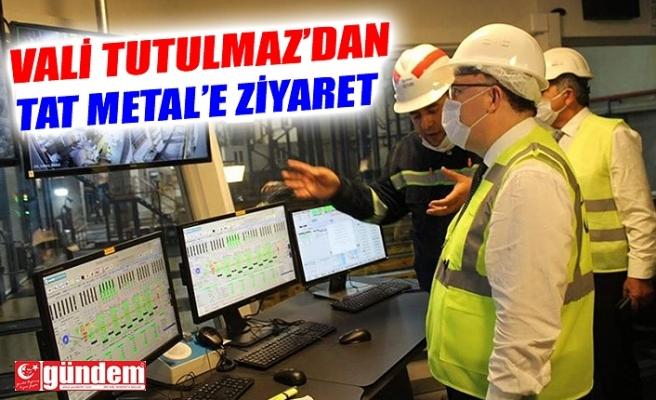 VALİ TUTULMAZ'DAN TAT METAL'E ZİYARET