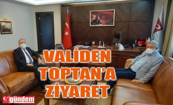 VALİ TUTULMAZ'DAN TOPTAN'A ZİYARET