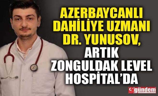 AZERBAYCANLI DAHİLİYE UZMANI DR. YUNUSOV, ZONGULDAK LEVEL HOSPİTAL KADROSUNA KATILDI