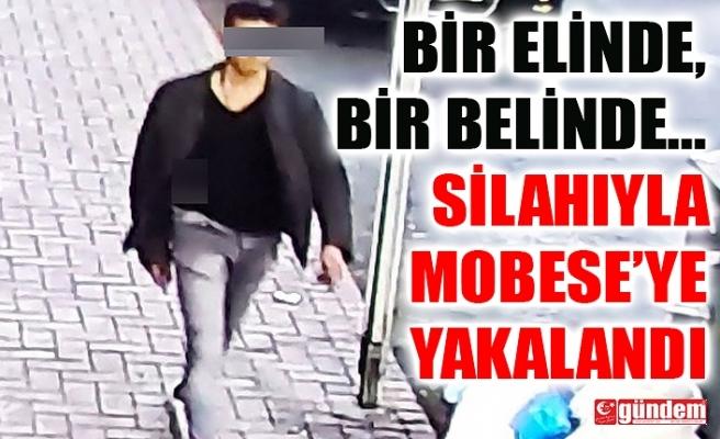BELİNDEKİ SİLAHLA MOBESE'DEN FARKEDİLDİ, YAKALANDI