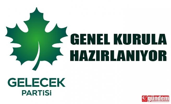 GELECEK PARTİSİ GENEL KURULA HAZIRLANIYOR