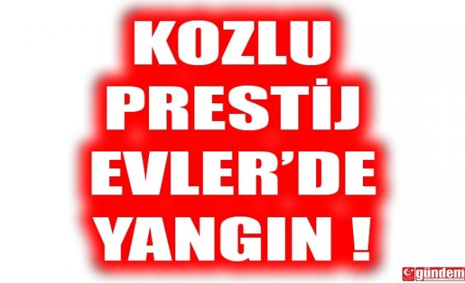 KOZLU PRESTİJ EVLER'DE YANGIN...