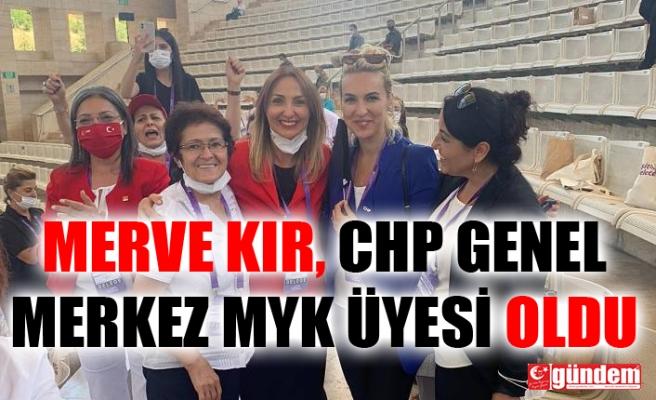 MERVE KIR, CHP GENEL MERKEZ MYK ÜYESİ OLDU