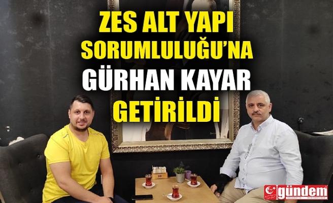 ZES ALT YAPI SORUMLULUĞU'NA GÜRHAN KAYAR GELDİ