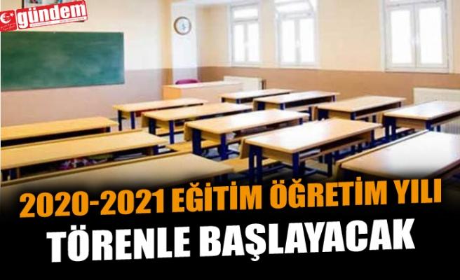 2020-2021 EĞİTİM ÖĞRETİM YILI TÖRENLE BAŞLAYACAK