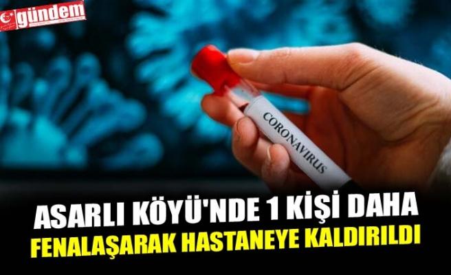 ASARLI KÖYÜ'NDE 1 KİŞİ DAHA FENALAŞARAK HASTANEYE KALDIRILDI