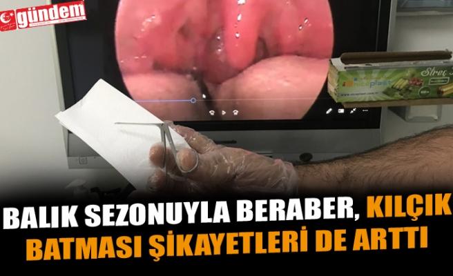 BALIK SEZONUYLA BERABER, KILÇIK BATMASI ŞİKAYETLERİ DE ARTTI