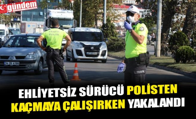 EHLİYETSİZ SÜRÜCÜ POLİSTEN KAÇMAYA ÇALIŞIRKEN YAKALANDI