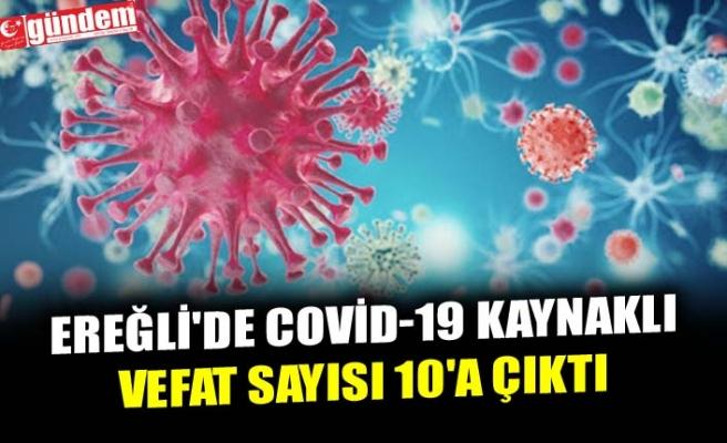 EREĞLİ'DE COVİD-19 KAYNAKLI VEFAT SAYISI 10'A ÇIKTI