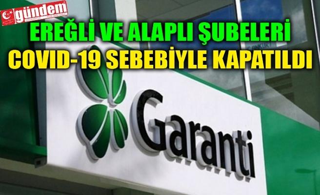 GARANTİ BANKASI'NIN EREĞLİ VE ALAPLI ŞUBELERİ KAPATILDI