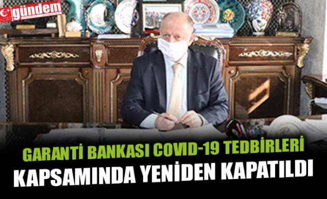 GARANTİ BANKASI COVID-19 TEDBİRLERİ KAPSAMINDA YENİDEN KAPATILDI