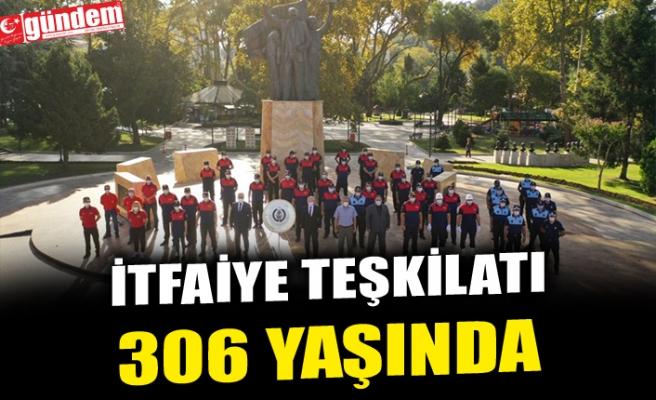 İTFAİYE TEŞKİLATI 306 YAŞINDA