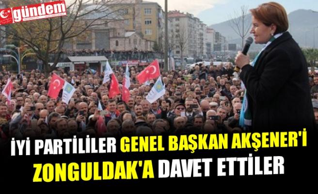 İYİ PARTLİLİLER GENEL BAŞKAN AKŞENER'İ ZONGULDAK'A DAVET ETTİLER