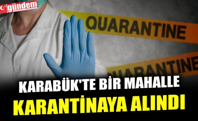 KARABÜK'TE BİR MAHALLE KARANTİNAYA ALINDI