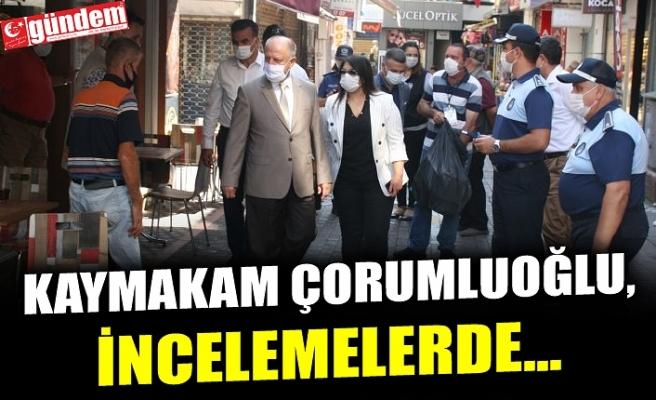 KAYMAKAM ÇORUMLUOĞLU, COVİD-19 DENETİMLERİNDE BULUNDU