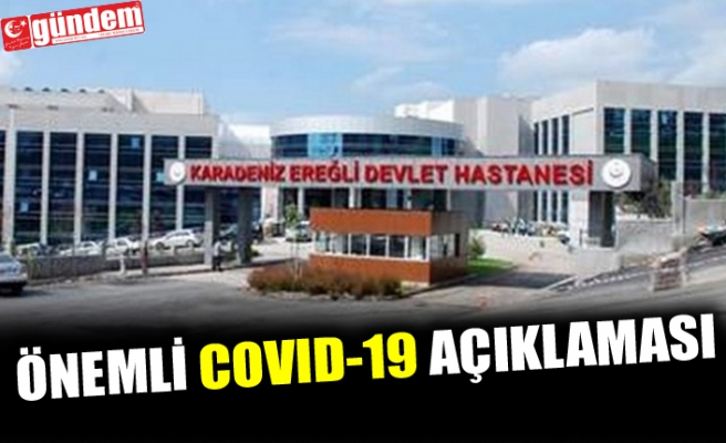 KDZ. EREĞLİ DEVLET HASTANESİ'NDEN ÖNEMLİ COVID-19 AÇIKLAMASI