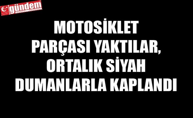 MOTOSİKLET PARÇASI YAKTILAR, İTFAİYE MÜDAHALE ETTİ