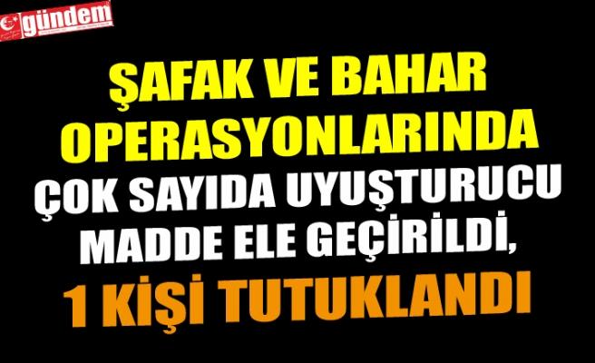 NARKOTİK'TEN ŞAFAK VE BAHAR OPERASYONLARI...