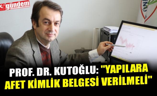 """PROF. DR. KUTOĞLU: """"YAPILARA AFET KİMLİK BELGESİ VERİLMELİ"""""""