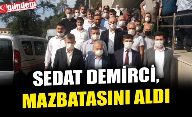 SEDAT DEMİRCİ, MAZBATASINI ALDI