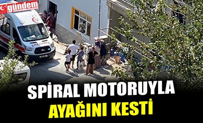 SPİRAL MOTORUYLA AYAĞINI KESTİ
