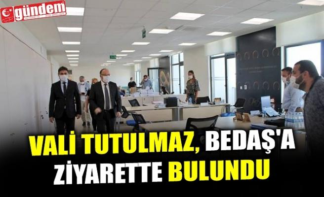 VALİ TUTULMAZ, BEDAŞ'A ZİYARETTE BULUNDU