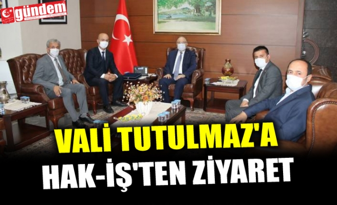 VALİ TUTULMAZ'A HAK-İŞ'TEN ZİYARET