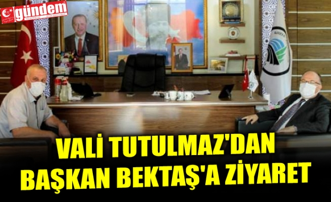 VALİ TUTULMAZ'DAN BAŞKAN BEKTAŞ'A ZİYARET