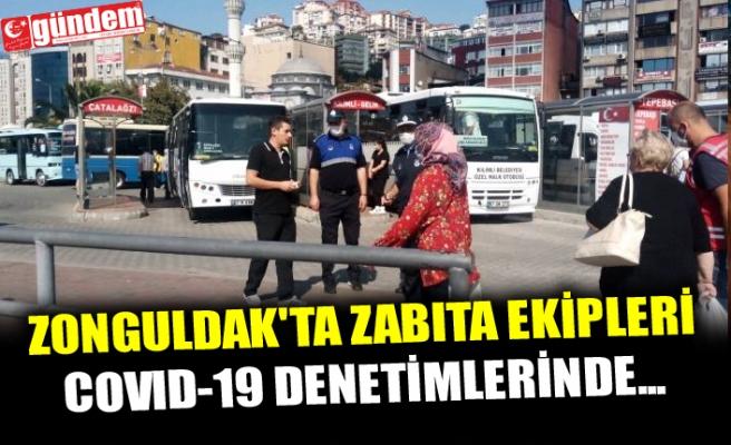 ZONGULDAK'TA ZABITA EKİPLERİ COVID-19 DENETİMLERİNDE...