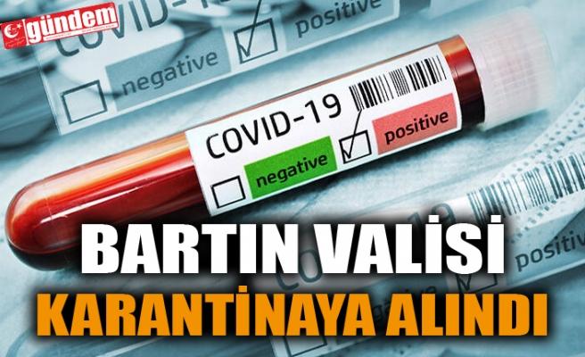 BARTIN VALİSİ KARANTİNAYA ALINDI