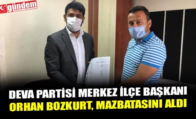 DEVA PARTİSİ MERKEZ İLÇE BAŞKANI ORHAN BOZKURT, MAZBATASINI ALDI