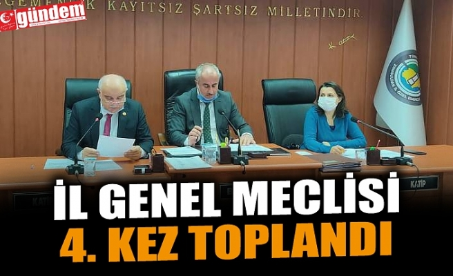 İL GENEL MECLİSİ 4. KEZ TOPLANDI