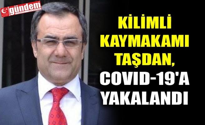 KİLİMLİ KAYMAKAMI TAŞDAN, COVID-19'A YAKALANDI