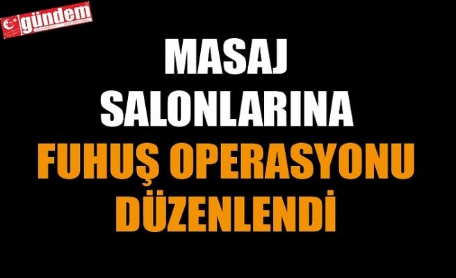 MASAJ SALONLARINA FUHUŞ OPERASYONU DÜZENLENDİ