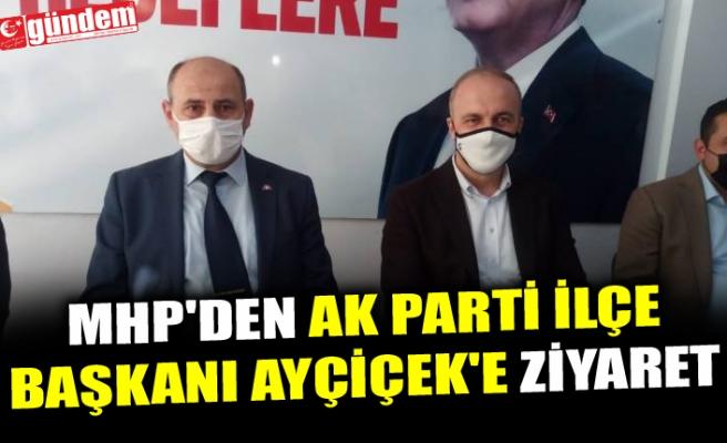 MHP'DEN AK PARTİ İLÇE BAŞKANI AYÇİÇEK'E ZİYARET