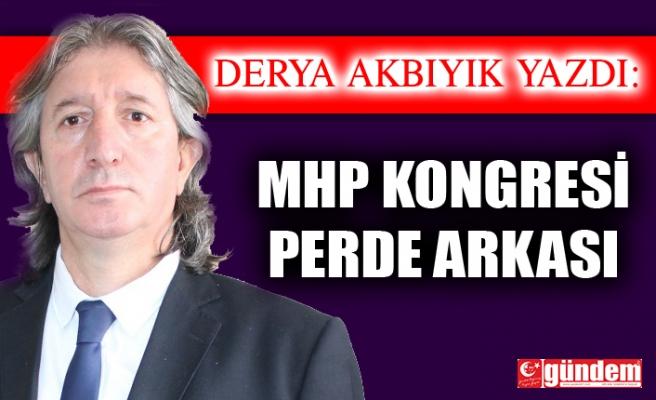 MHP KONGRESİ  / PERDE ARKASI