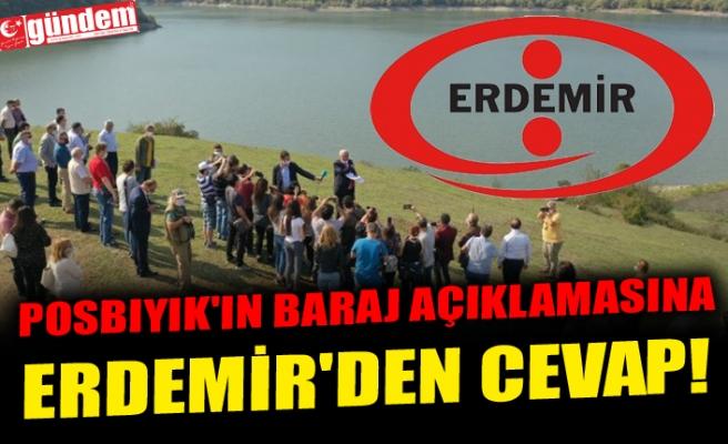 POSBIYIK'IN BARAJ AÇIKLAMASINA ERDEMİR'DEN CEVAP!