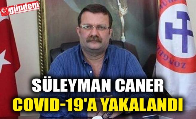 SÜLEYMAN CANER COVID-19'A YAKALANDI