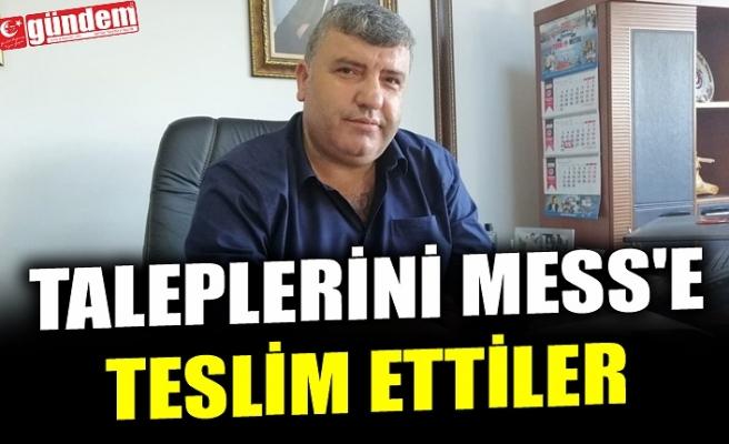 TALEPLERİNİ MESS'E TESLİM ETTİLER