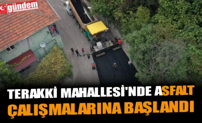 TERAKKİ MAHALLESİ'NDE ASFALT ÇALIŞMALARINA BAŞLANDI