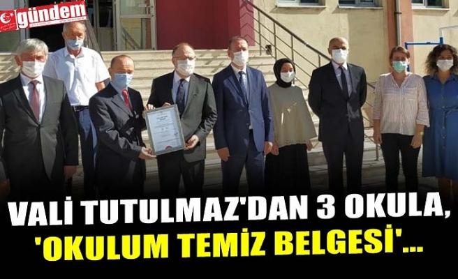 VALİ TUTULMAZ'DAN 3 OKULA, 'OKULUM TEMİZ BELGESİ'...