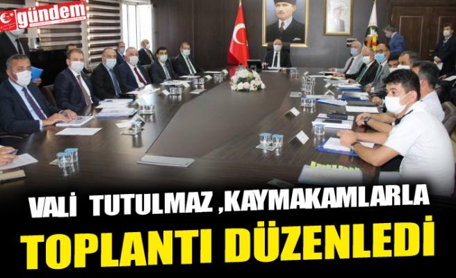 VALİ  TUTULMAZ ,KAYMAKAMLARLA TOPLANTI DÜZENLEDİ