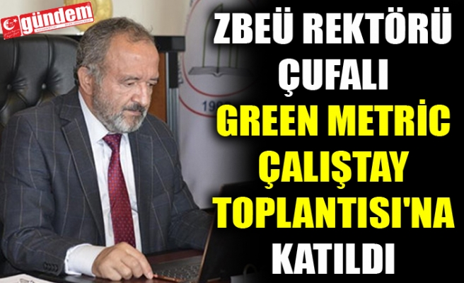 ZBEÜ REKTÖRÜ ÇUFALI GREEN METRİC ÇALIŞTAY TOPLANTISI'NA KATILDI
