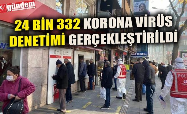 24 BİN 332 DENETLEME GERÇEKLEŞTİRİLDİ