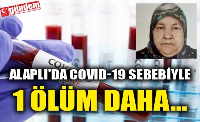 ALAPLI'DA COVID-19 SEBEBİYLE 1 ÖLÜM DAHA...