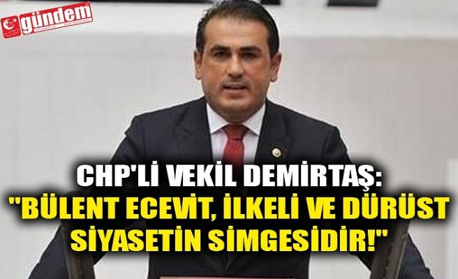 """CHP'Lİ VEKİL DEMİRTAŞ: """"BÜLENT ECEVİT, İLKELİ VE DÜRÜST SİYASETİN SİMGESİDİR!"""""""