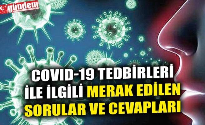 COVID-19 TEDBİRLERİ İLE İLGİLİ MERAK EDİLEN SORULAR VE CEVAPLARI