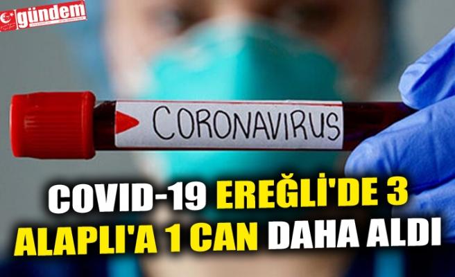 COVID-19 EREĞLİ'DE 3 ALAPLI'A 1 CAN DAHA ALDI