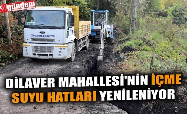 DİLAVER MAHALLESİ'NİN İÇME SUYU HATLARI YENİLENİYOR