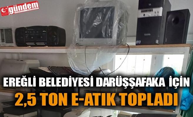 EREĞLİ BELEDİYESİ DARÜŞŞAFAKA İÇİN 2,5 TO E-ATIK TOPLADI